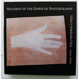 Records of the Dawn of Photography: Talbot's Notebooks P & Q,by Larry J. Schaaf / William Henry Fox Talbot