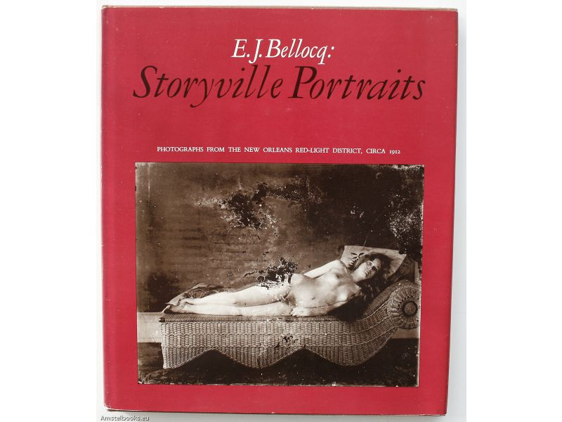 E.J. Bellocq: Storyville Portraits Photographs From the New Orleans Red-Light District, Circa 1912,by E.J.  Bellocq